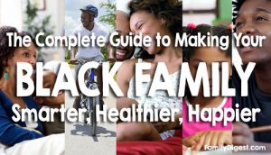 complete-guide-making-black-family-better-family-digest-500X286-w